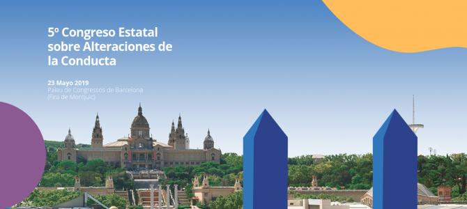 5º Congreso Estatal sobre Alteraciones de la conducta. 23 de Mayo 2019. Palau de Congressos de #Barcelona